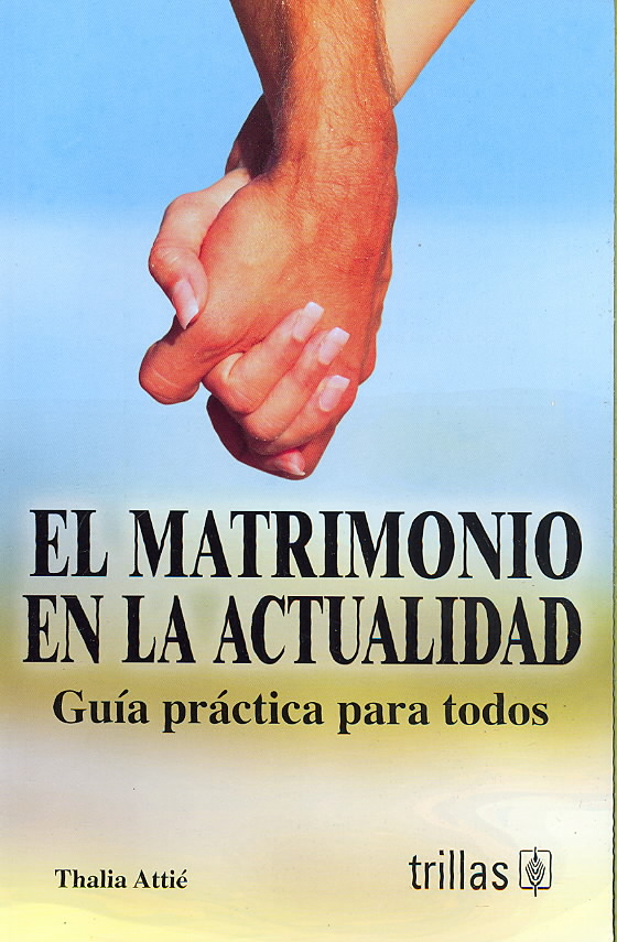 El matrimonio en la actualidad/ The Marriage Today By Attie, Thalia